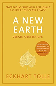 A New Earth: The LIFE-CHANGING follow up to The Power of Now. 'An otherworldly genius' Chris Evans' BBC Radio 2 Breakfast Show by [Tolle, Eckhart]