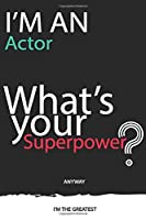 I'm an Actor What's Your Superpower ? Unique customized Gift for Actor  - Journal with beautiful colors, 120 Page, Thoughtful Cool Present for Actor ( Actor notebook): Thank You Gift for Actor