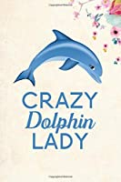 "Crazy Dolphin Lady: Blank Lined Journal Notebook, 6"" x 9"", Dolphin journal, Dolphin notebook, Ruled, Writing Book, Notebook for Dolphin lovers, Dolphin Day Gifts"
