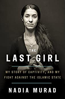 [Murad, Nadia, Krajeski, Jenna]のThe Last Girl: My Story of Captivity and My Fight Against the Islamic State (English Edition)