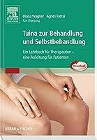 Tuina zur Behandlung und Selbstbehandlung: Ein Lehrbuch fuer Therapeuten, eine Anleitung fuer Patienten