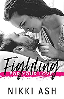Fighting For Your Love (The Fighting Series Book 4) by [Ash, Nikki]