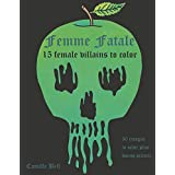Femme Fatale: 15 Villains to Color: An adult coloring book with 15 delightfully evil female villains to color