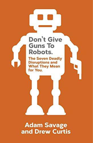 [画像:Don't Give Guns to Robots: The Next Big Disruptions and What They Mean for You]