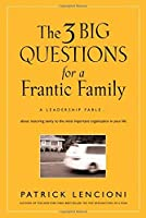 The Three Big Questions for a Frantic Family: A Leadership FableA About Restoring Sanity To The Most Important Organization In Your Life by Patrick Lencioni(2008-09-09)