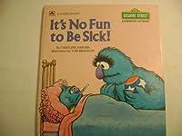 It's No Fun to Be Sick (Sesame Street, a Growing-Up Gook)