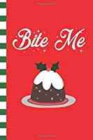 Bite Me: Chocolate Pound Cake and Mistletoe Blank Journal Great Gift for Friends and Family | Better Than a Holiday Card | Perfect Stocking Stuffer | Funny Quotes and Designs