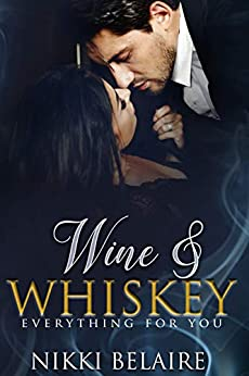 Wine & Whiskey: Everything for You: A Mafia Romance (Surviving Absolution Book 2) by [Belaire, Nikki]