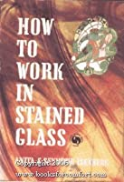 How to Work in Stained Glass (Chilton's creative crafts series)