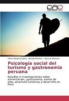 Psicología social del turismo y gastronomía peruana: Estudios e investigaciones sobre alimentación, gastronomía, estilos de vida, atractivos turísticos y desarrollo en Perú