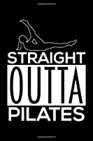 Straight Outta Pilates: College Ruled Journal, Diary, Notebook, 6x9 inches with 120 Pages.