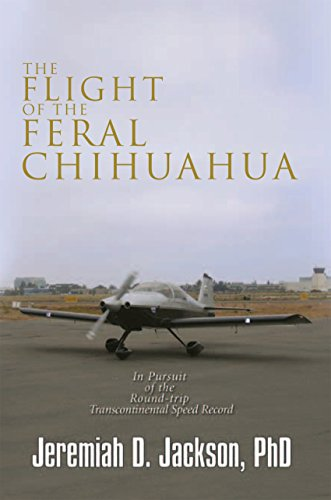 The Flight of the Feral Chihuahua: In Pursuit of the Round-Trip Transcontinental Speed Record