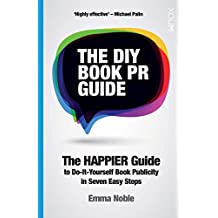 The DIY Book PR Guide: The HAPPIER guide to do-it-yourself book publicity in seven easy steps