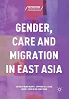 Gender, Care and Migration in East Asia (Series in Asian Labor and Welfare Policies)