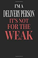 I'm A Delivery Person It's Not For The Weak: Delivery Person Notebook | Delivery Person Journal | Handlettering | Logbook | 110 DOTGRID Paper Pages | 6 x 9