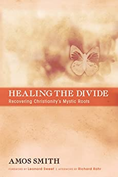 Healing the Divide: Recovering Christianity's Mystic Roots by [Smith, Amos]