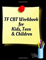 TF CBT Workbook for Kids, Teen and Children: Your Guide to Free From Frightening, Obsessive or Compulsive Behavior, Help Children Overcome Anxiety, Fears and Face the World, Build Self-Esteem, Find Balance