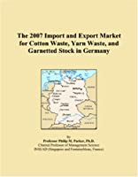 The 2007 Import and Export Market for Cotton Waste, Yarn Waste, and Garnetted Stock in Germany