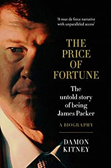 The Price of Fortune: The Untold Story of Being James Packer by [Kitney, Damon]