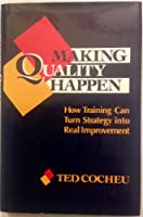 Making Quality Happen: How Training Can Turn Strategy into Real Improvement (The Jossey-Bass Management)