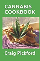 CANNABIS COOKBOOK: The Comprehensive Cannabis Cooking book For Breakfast,Lunch,Dinner,Snacks and Drinks