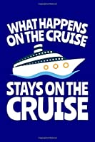 What Happens on the Cruise Stays on the Cruise: A Lined Notebook or Journal With a Funny Cruise Ship Vacation Cover