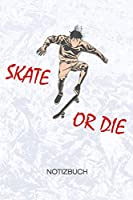 Skate Or Die: Skateboard Fans Notizbuch A5 Kariert - Skateboardfahrer Heft - Skateboarding Notizheft 120 Seiten KARO - Rollbrettfahrer Notizblock Skateboarder Spruch Motiv - Skater Geschenk