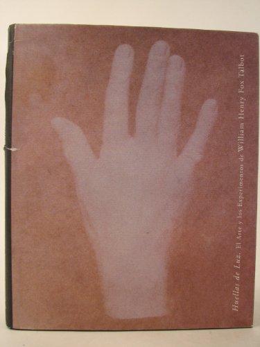 Huellas De Luz: El Arte Y Los Experiments De William Henry Fox Talbot