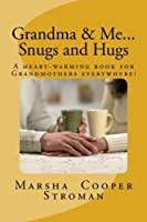 Grandma & Me, Snugs and Hugs: A Heart Felt Book for Grandmothers Everywhere