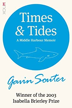 TIMES & TIDES: A Middle Harbour Memoir by [Souter, Gavin]
