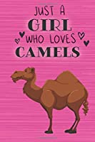 Just a Girl Who Loves Camels: Blank Lined Journal, Notebook, Diary, Planner with Favorite Animal Quote / 6 x 9 / 110 Lined Pages / Great Gift Idea … Journaling Writing or Doodles Better Then Gift Card