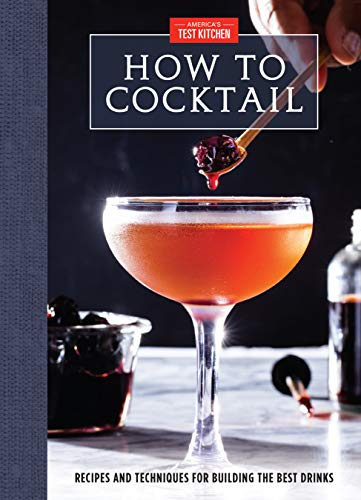 How to Cocktail: Recipes and Techniques for Building the Best Drinks (English Edition)
