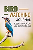 "Bird Watching Journal: Keep Track of Your Sightings | 125 pages (6"" x 9"") 