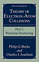 Theory of Electron―Atom Collisions: Part 1: Potential Scattering (Physics of Atoms and Molecules)