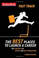 BusinessWeek Fast Track: The Best Places to Launch a Career (Businessweek Fast Track Guides) [並行輸入品]