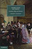 George Eliot and Money: Economics, Ethics and Literature (Cambridge Studies in Nineteenth-Century Literature and Culture) by Dermot Coleman(2014-06-23)