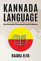 Kannada Language: The Kannada Phrasebook and Dictionary