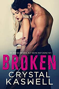 Broken: A Second Chance Romance by [Kaswell, Crystal]