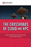 The Crossroads of Cloud and HPC: OpenStack for Scientific Research: Exploring OpenStack cloud computing for scientific workloads [並行輸入品]
