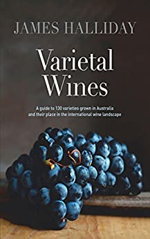 Varietal Wines: A guide to 130 varieties grown in Australia and their place in the international wine landscape by [Halliday, James]
