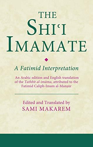 Download The Shi'i Imamate: A Fatimid Interpretation: An Arabic Edition and English Translation of the Tathbit al-imama, Attributed to the Fatimid Caliph-Imam al-Mansur (Ismaili Texts and Translations) 1780766793