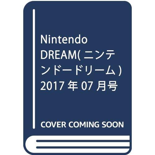Nintendo DREAM(ニンテンドードリーム) 2017年 07 月号 [雑誌]