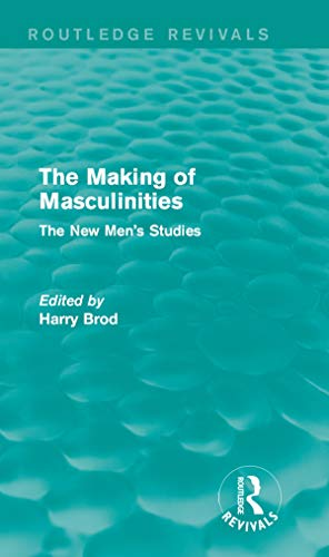 The Making of Masculinities (Routledge Revivals): The New Men's Studies (English Edition)