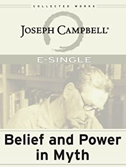 Belief and Power in Myth (E-Singles) by [Campbell, Joseph]