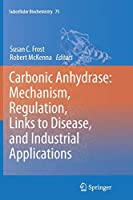 Carbonic Anhydrase: Mechanism, Regulation, Links to Disease, and Industrial Applications (Subcellular Biochemistry)