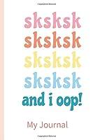 SKSKSK SKSKSK SKSKSK SKSKSK And I Oop!: VSCO Girl Blank Lined Journal