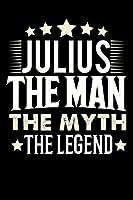 Notizbuch: Julius The Man The Myth The Legend (120 linierte Seiten als u.a. Tagebuch, Reisetagebuch fuer Vater, Ehemann, Freund, Kumpe, Bruder, Onkel und mehr)