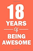 18 Years of Being Awesome: Blank Lined Journal, Notebook, Planner Awesome Happy 18th Birthday 18 Years Old Gift For Boys And Girls