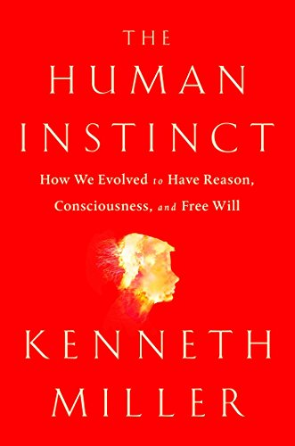 The Human Instinct: How We Evolved to Have Reason, Consciousness, and Free Will (English Edition)