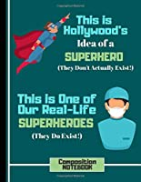 This Is Hollywoood's Idea of a Superhero....(COMPOSITION NOTEBOOK): Doctor Quote Novelty Gift: College Ruled Nurse Doctor Notebook for Medical Students, Graduation Gifts, Men